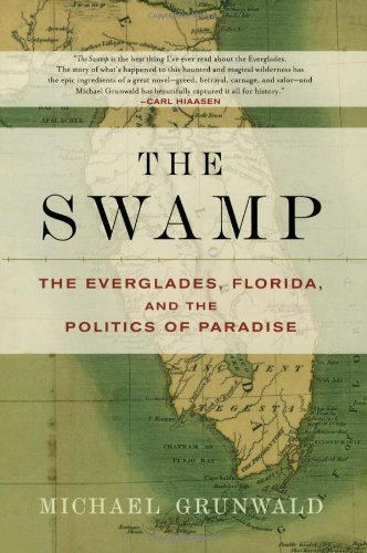 Michael Grunwald The Swamp The Everglades Florida And The Politics Of Para