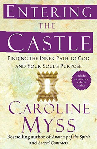 Caroline Myss Entering The Castle Finding The Inner Path To God And Your Soul's Pur