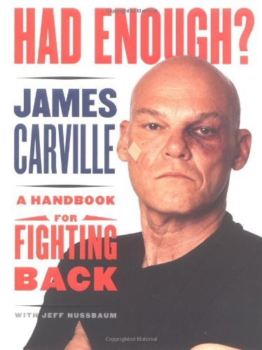 James Carville Had Enough? A Handbook For Fighting Back