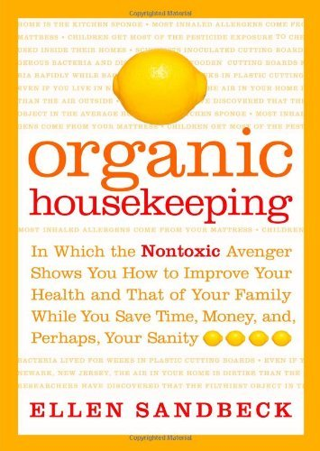 Ellen Sandbeck Organic Housekeeping In Which The Nontoxic Avenger Shows You How To Im