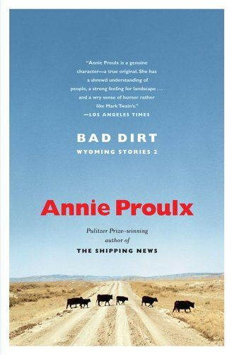 Annie Proulx Bad Dirt Wyoming Stories 2
