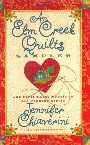Jennifer Chiaverini An Elm Creek Quilts Sampler The First Three Novels In The Popular Series Simon & Schuste