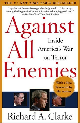 Richard A. Clarke Against All Enemies Inside America's War On Terror