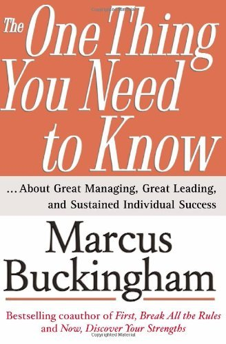 Marcus Buckingham The One Thing You Need To Know ... About Great Managing Great Leading And Sust
