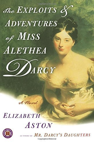 Elizabeth Aston The Exploits & Adventures Of Miss Alethea Darcy Original