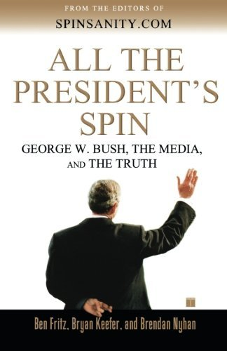 Ben Fritz All The President's Spin George W. Bush The Media And The Truth Original