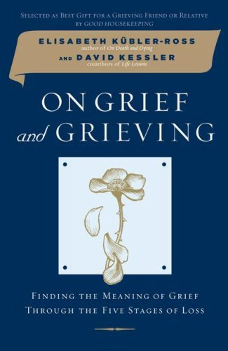 Elisabeth Kubler Ross On Grief And Grieving Finding The Meaning Of Grief Through The Five Sta