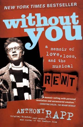 Anthony Rapp Without You A Memoir Of Love Loss And The Musical Rent