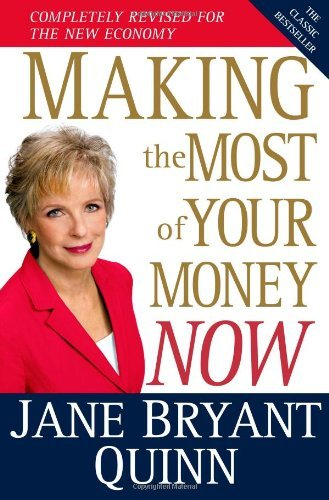 Jane Bryant Quinn Making The Most Of Your Money Now The Classic Bestseller Completely Revised For The Revised