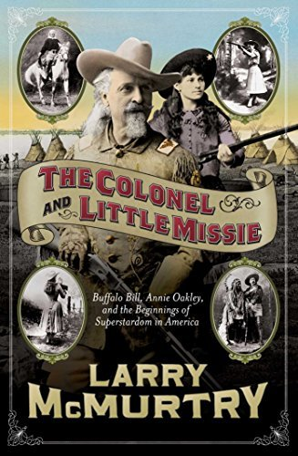 Larry Mcmurtry The Colonel And Little Missie Buffalo Bill Annie Oakley And The Beginnings Of