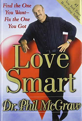 Phillip C. Mcgraw Love Smart Find The One You Want Fix The One You Got