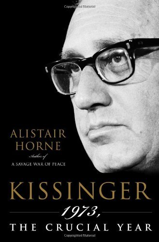 Alistair Horne Kissinger 1973 The Crucial Year