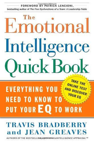 Travis Bradberry The Emotional Intelligence Quick Book Everything You Need To Know To Put Your Eq To Wor