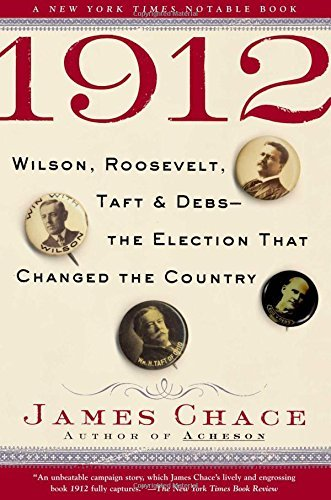 James Chace 1912 Wilson Roosevelt Taft & Debs The Election That