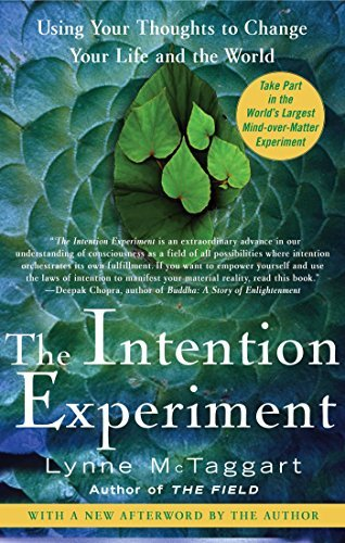 Lynne Mctaggart The Intention Experiment Using Your Thoughts To Change Your Life And The W