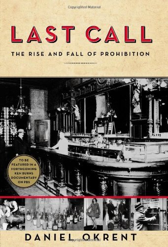 Daniel Okrent Last Call The Rise And Fall Of Prohibition