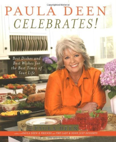 Paula H. Deen Paula Deen Celebrates! Best Dishes And Best Wishes For The Best Times Of