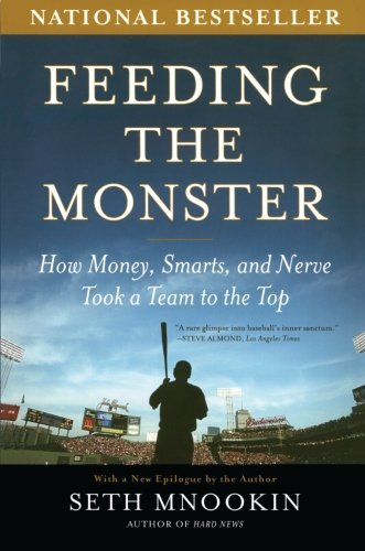 Seth Mnookin Feeding The Monster How Money Smarts And Nerve Took A Team To The T