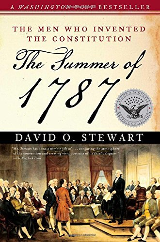 David O. Stewart The Summer Of 1787 The Men Who Invented The Constitution