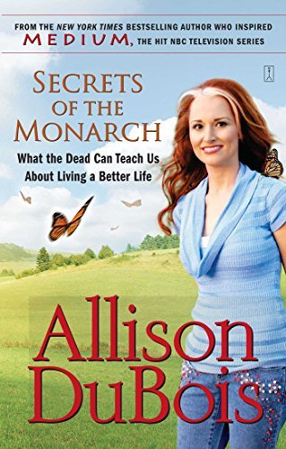 Allison Dubois Secrets Of The Monarch What The Dead Can Teach Us About Living A Better