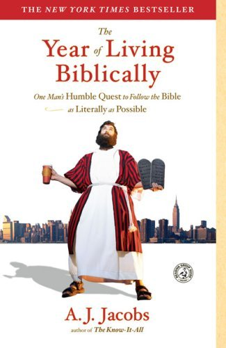 A. J. Jacobs The Year Of Living Biblically One Man's Humble Quest To Follow The Bible As Lit