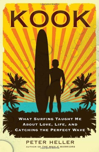 Peter Heller Kook What Surfing Taught Me About Love Life And Catc