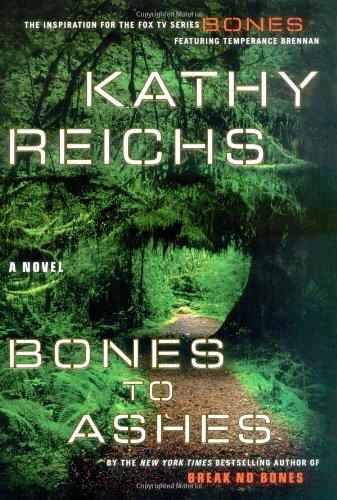 Kathy Reichs Bones To Ashes Temperance Brennan