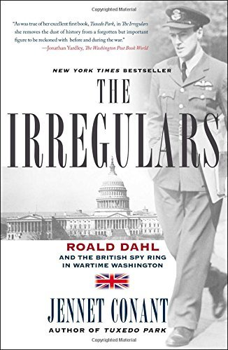 Jennet Conant The Irregulars Roald Dahl And The British Spy Ring In Wartime Wa