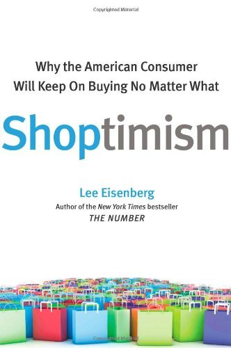 Lee Eisenberg Shoptimism Why The American Consumer Will Keep On Buying No