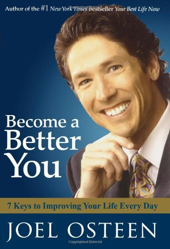 Joel Osteen Become A Better You 7 Keys To Improving Your Life Every Day