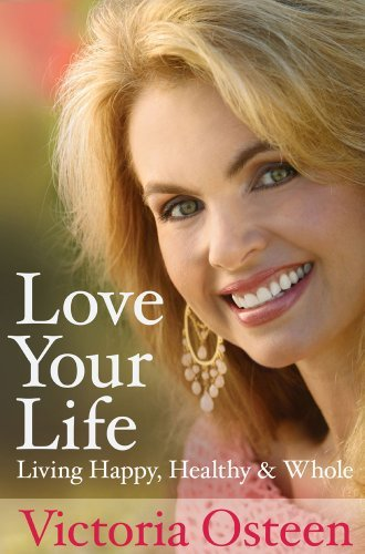 Victoria Osteen Love Your Life Living Happy Healthy And Whole