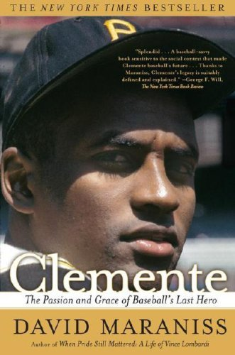 David Maraniss Clemente The Passion And Grace Of Baseball's Last Hero