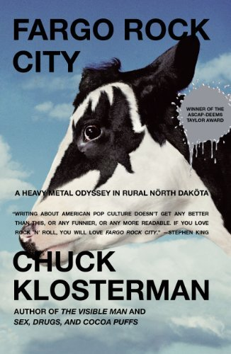 Chuck Klosterman Fargo Rock City A Heavy Metal Odyssey In Rural North Dakota