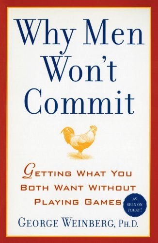 George Weinberg Why Men Won't Commit Getting What You Both Want Without Playing Games