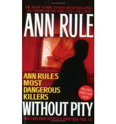 Ann Rule Without Pity Ann Rule's Most Dangerous Killers