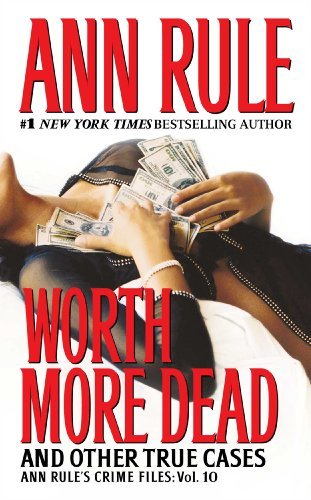 Ann Rule Worth More Dead And Other True Cases Vol. 10
