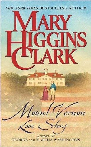 Mary Higgins Clark Mount Vernon Love Story A Novel Of George And Martha Washington