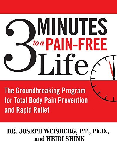Joseph Weisberg 3 Minutes To A Pain Free Life The Groundbreaking Program For Total Body Pain Pr