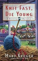 Mary Kruger Knit Fast Die Young A Knitting Mystery