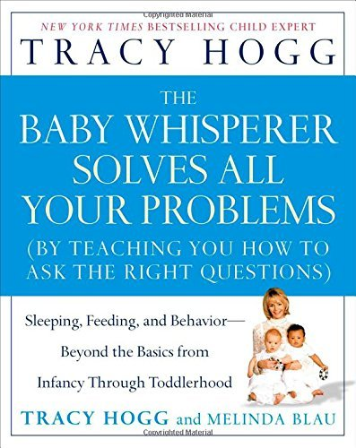 Tracy Hogg Baby Whisperer Solves All Your Problems The Sleeping Feeding And Behavior Beyond The Basic
