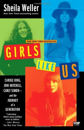 Sheila Weller Girls Like Us Carole King Joni Mitchell Carly Simon And The