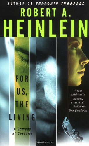 Robert A. Heinlein For Us The Living A Comedy Of Customs