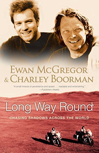 Ewan Mcgregor Long Way Round Chasing Shadows Across The World