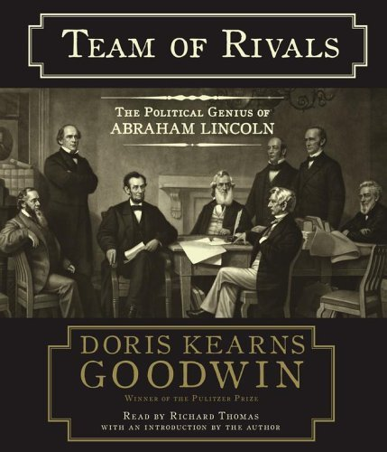 Doris Kearns Goodwin Team Of Rivals The Political Genius Of Abraham Lincoln Abridged
