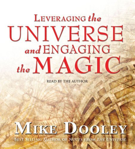Mike Dooley Leveraging The Universe And Engaging The Magic Abridged