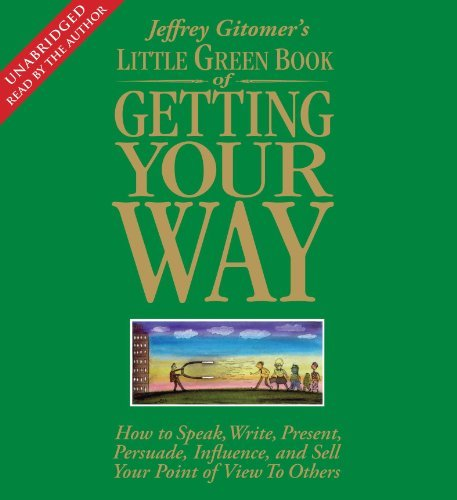 Jeffrey Gitomer Little Green Book Of Getting Your Way How To Speak Write Present Persuade Influence