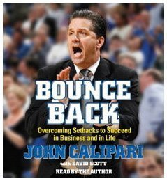 John Calipari Bounce Back Overcoming Setbacks To Succeed In Business And In Abridged