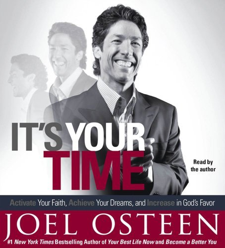 Joel Osteen It's Your Time Activate Your Faith Accomplish Your Dreams And Abridged