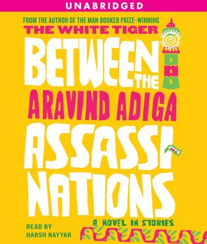 Aravind Adiga Between The Assassinations A Novel In Stories