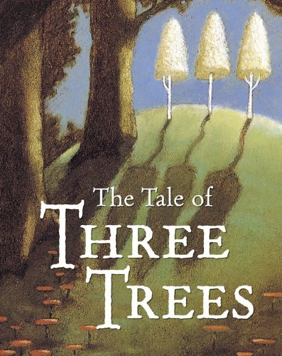 Angela Elwell Hunt The Tale Of Three Trees A Traditional Folktale
